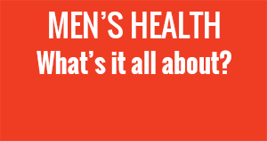 Men's Health: What's it all about?